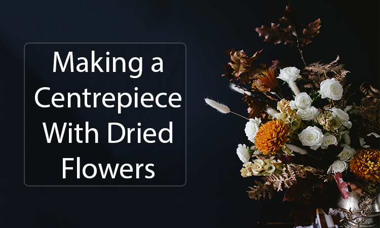 Making a Centrepiece With Dried Flowers