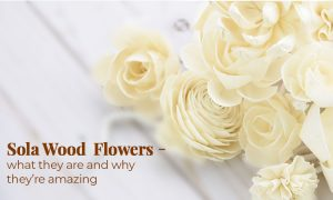 How to use Sola Wood Flowers